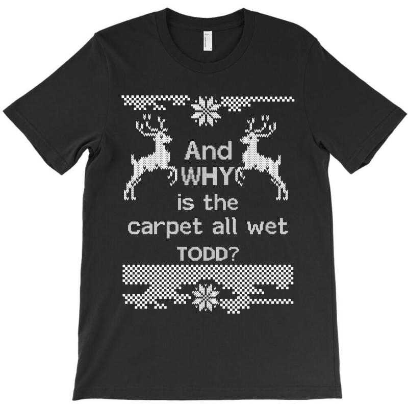 And-why-is-the-carpet-all-wet,-todd-white T-shirt | Artistshot