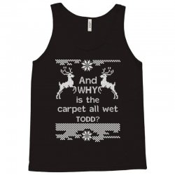 and-why-is-the-carpet-all-wet,-todd-white Tank Top | Artistshot