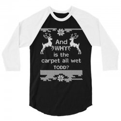 and-why-is-the-carpet-all-wet,-todd-white 3/4 Sleeve Shirt | Artistshot