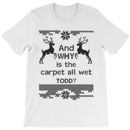 And-why-is-the-carpet-all-wet,-todd-black T-shirt Designed By Rardesign