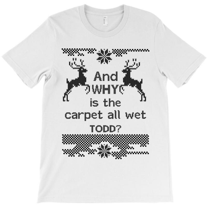 And-why-is-the-carpet-all-wet,-todd-black T-shirt | Artistshot