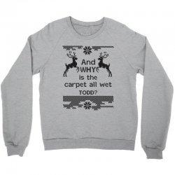 and-why-is-the-carpet-all-wet,-todd-black Crewneck Sweatshirt | Artistshot