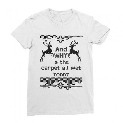 And-why-is-the-carpet-all-wet,-todd-black Ladies Fitted T-shirt Designed By Rardesign