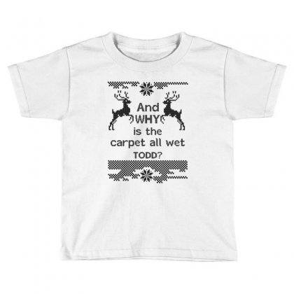 And-why-is-the-carpet-all-wet,-todd-black Toddler T-shirt Designed By Rardesign