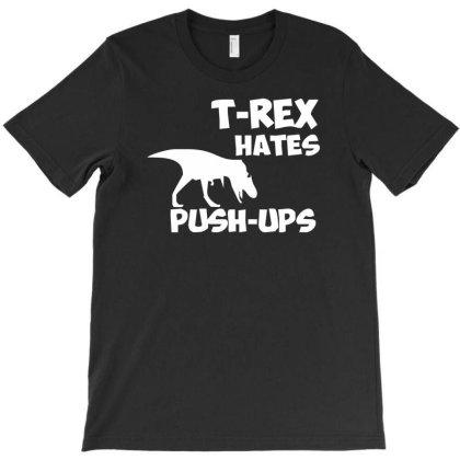 T Rex Hates Push Ups Funny T-shirt Designed By Garrys4b4