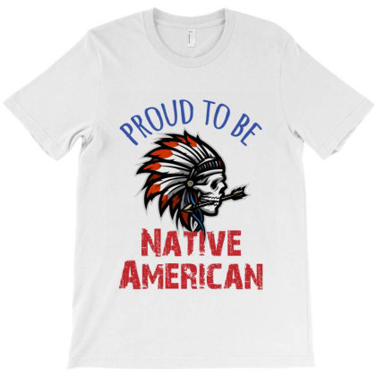 Proud To Be Native American T-shirt Designed By Dev18