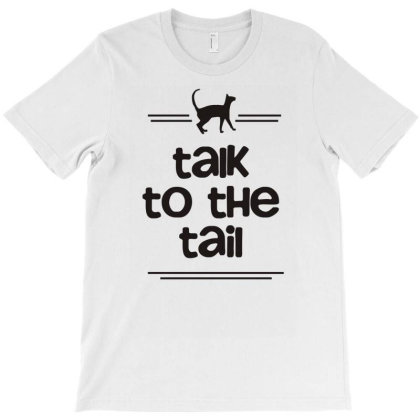 Talk To The Tail Funny Saying T-shirt Designed By Garrys4b4