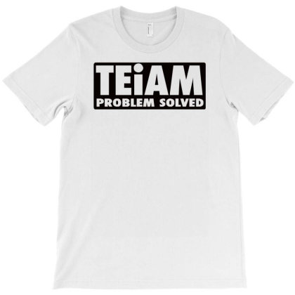 Teiam Problem Solved Funny T-shirt Designed By Garrys4b4