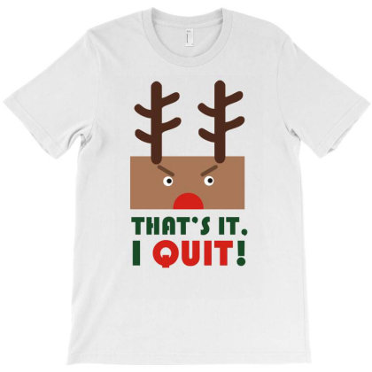 That Is I Quit T-shirt Designed By Garrys4b4
