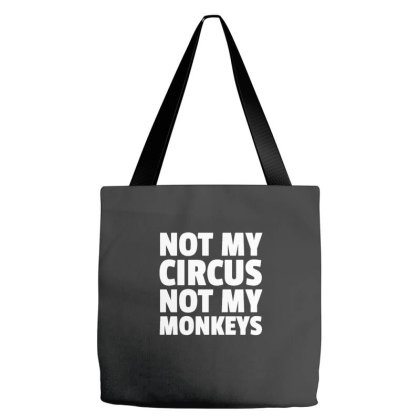 Not My Circus Not My Monkeys Tote Bags Designed By Jasmine Tees