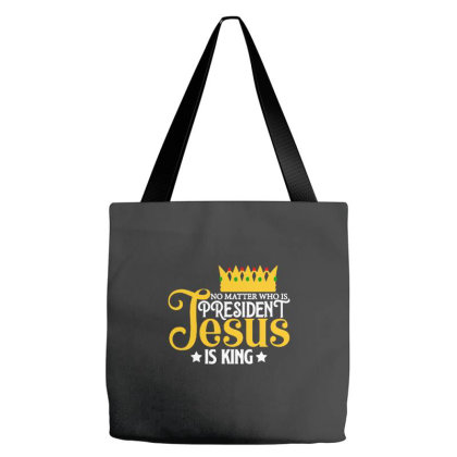No Matter Who Is President Jesus Is King Tote Bags Designed By Jasmine Tees