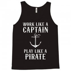 Work Like A Captain Play Like A Pirate Tank Top | Artistshot