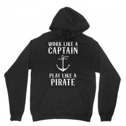 Work Like A Captain Play Like A Pirate Unisex Hoodie | Artistshot