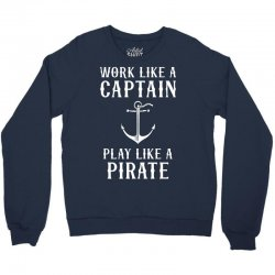 Work Like A Captain Play Like A Pirate Crewneck Sweatshirt | Artistshot