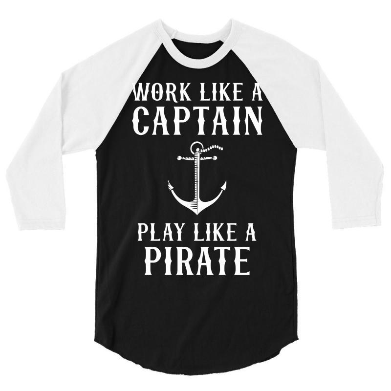Work Like A Captain Play Like A Pirate 3/4 Sleeve Shirt | Artistshot