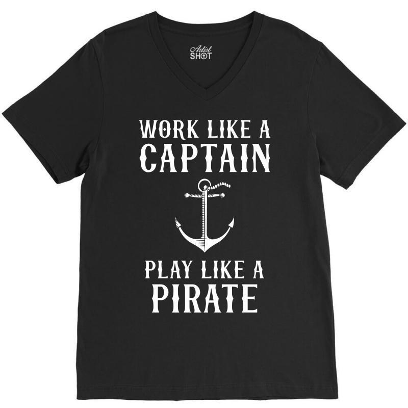Work Like A Captain Play Like A Pirate V-neck Tee | Artistshot