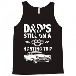 Dads Still On A Hunting Trip Tank Top | Artistshot