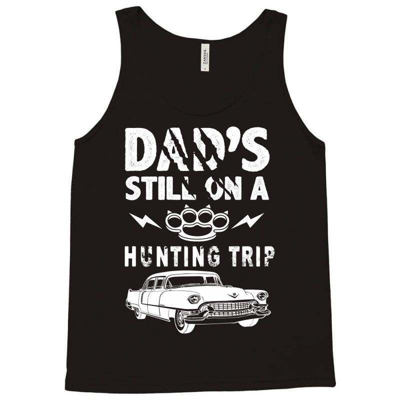 Dads Still On A Hunting Trip Tank Top | Artistshot