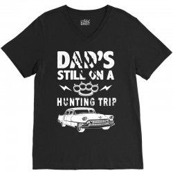 Dads Still On A Hunting Trip V-Neck Tee | Artistshot