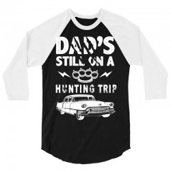 Dads Still On A Hunting Trip 3/4 Sleeve Shirt | Artistshot