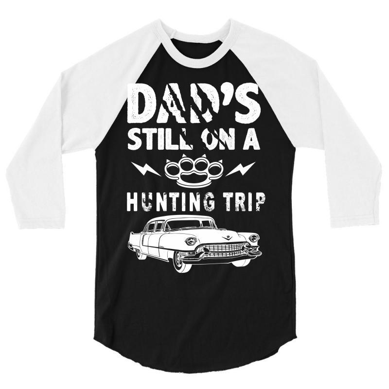 Dads Still On A Hunting Trip 3/4 Sleeve Shirt | Artistshot