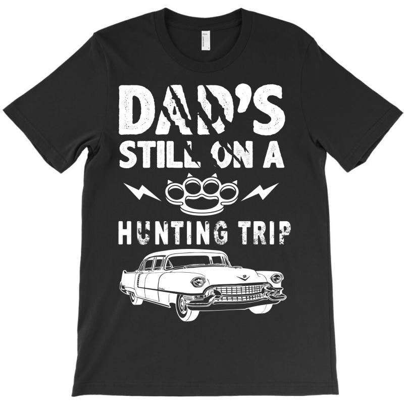 Dads Still On A Hunting Trip T-shirt | Artistshot
