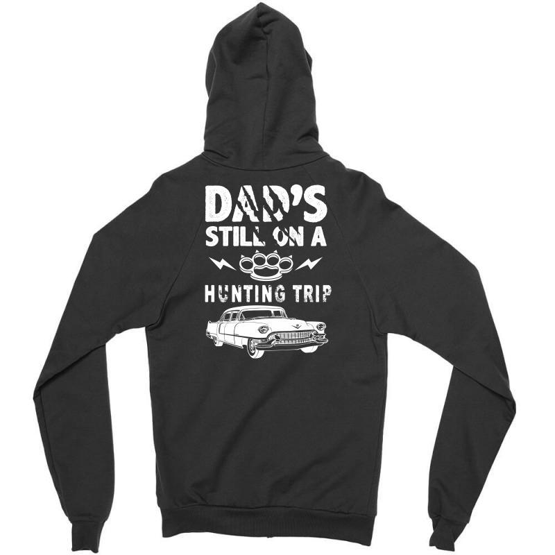 Dads Still On A Hunting Trip Zipper Hoodie | Artistshot