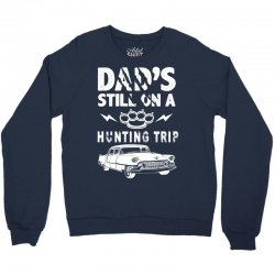 Dads Still On A Hunting Trip Crewneck Sweatshirt | Artistshot