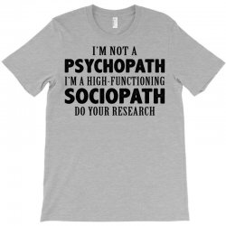 I Am Not A Psychopath I Am A High Functioning Sociopath T-Shirt | Artistshot