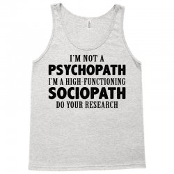 I Am Not A Psychopath I Am A High Functioning Sociopath Tank Top | Artistshot