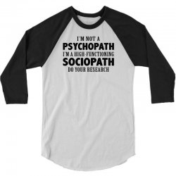 I Am Not A Psychopath I Am A High Functioning Sociopath 3/4 Sleeve Shirt | Artistshot