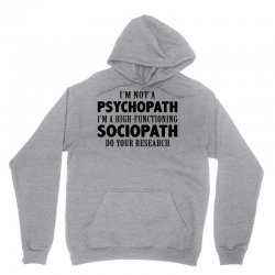 I Am Not A Psychopath I Am A High Functioning Sociopath Unisex Hoodie | Artistshot