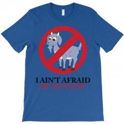 I Ain't Afraid Of No Goat T-Shirt | Artistshot