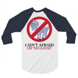 I Ain't Afraid Of No Goat 3/4 Sleeve Shirt | Artistshot