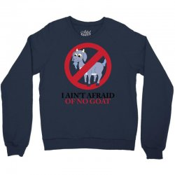 I Ain't Afraid Of No Goat Crewneck Sweatshirt | Artistshot