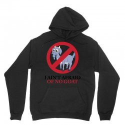 I Ain't Afraid Of No Goat Unisex Hoodie | Artistshot
