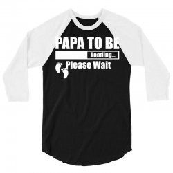 Papa To Be Loading Please Wait 3/4 Sleeve Shirt | Artistshot