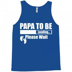 Papa To Be Loading Please Wait Tank Top | Artistshot