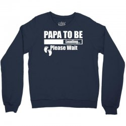 Papa To Be Loading Please Wait Crewneck Sweatshirt | Artistshot
