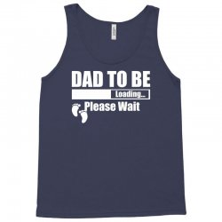 Dad To Be Loading Please Wait Tank Top | Artistshot