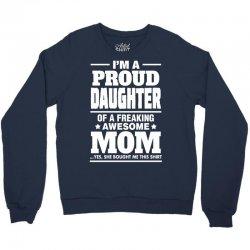 Proud Daughter Of A Freaking Awesome Mom Crewneck Sweatshirt | Artistshot