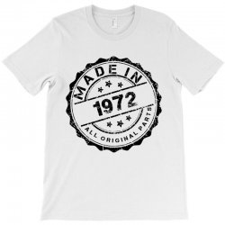 MADE IN 1972 ALL ORIGINAL PARTS T-Shirt | Artistshot