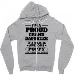 Proud Granddaughter Of A Freaking Awesome Poppy Zipper Hoodie | Artistshot