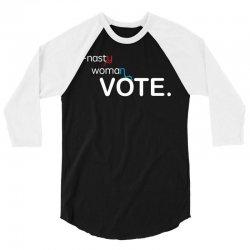 Nasty Woman Vote. 3/4 Sleeve Shirt | Artistshot