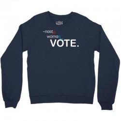 Nasty Woman Vote. Crewneck Sweatshirt | Artistshot