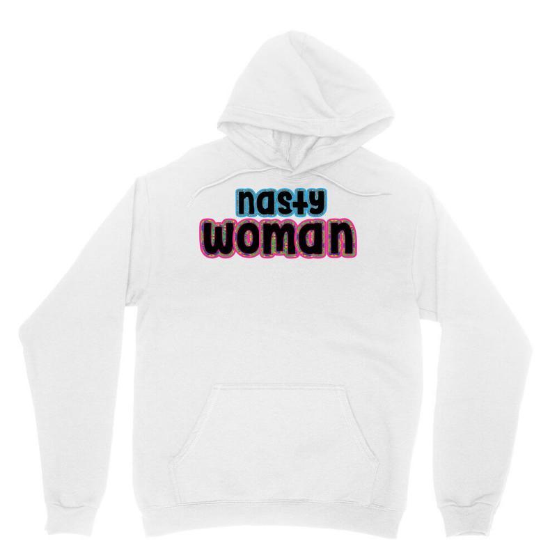 Nasty Woman Unisex Hoodie | Artistshot