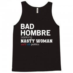 BAD HOMBRE SEEKING NASTY WOMAN Tank Top | Artistshot