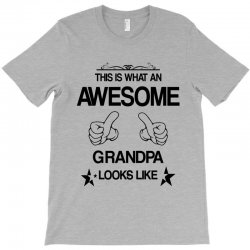 THIS IS WHAT AN AWESOME GRANDPA LOOKS LIKE T-Shirt | Artistshot