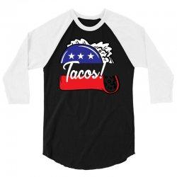 Tacos Political 3/4 Sleeve Shirt | Artistshot