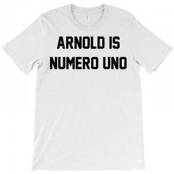 Arnold Is Numero Uno T-Shirt   Artistshot